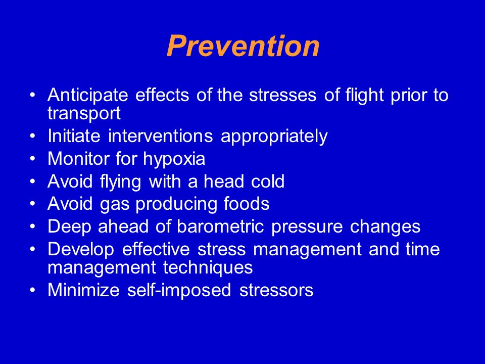 Prevention Anticipate effects of the stresses of flight prior to transport. Initiate interventions appropriately.