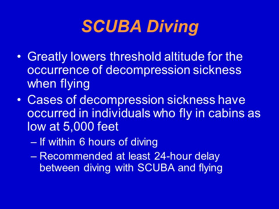 SCUBA Diving Greatly lowers threshold altitude for the occurrence of decompression sickness when flying.