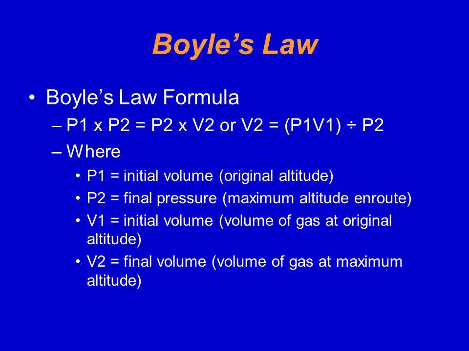 Boyle's Law Boyle's Law Formula P1 x P2 = P2 x V2 or V2 = (P1V1) ÷ P2