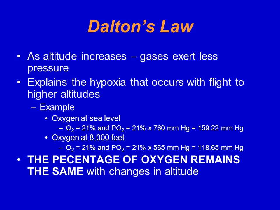 Dalton's Law As altitude increases – gases exert less pressure