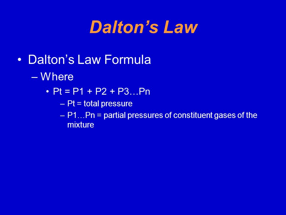 Dalton's Law Dalton's Law Formula Where Pt = P1 + P2 + P3…Pn
