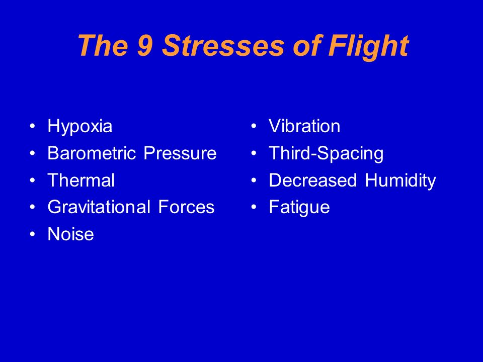 The 9 Stresses of Flight Hypoxia Barometric Pressure Thermal