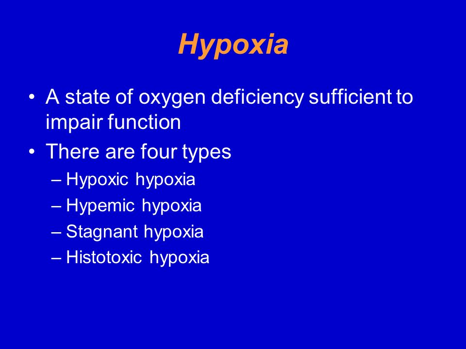 Hypoxia A state of oxygen deficiency sufficient to impair function