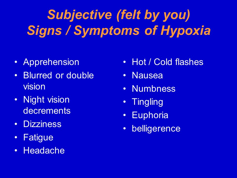 Subjective (felt by you) Signs / Symptoms of Hypoxia