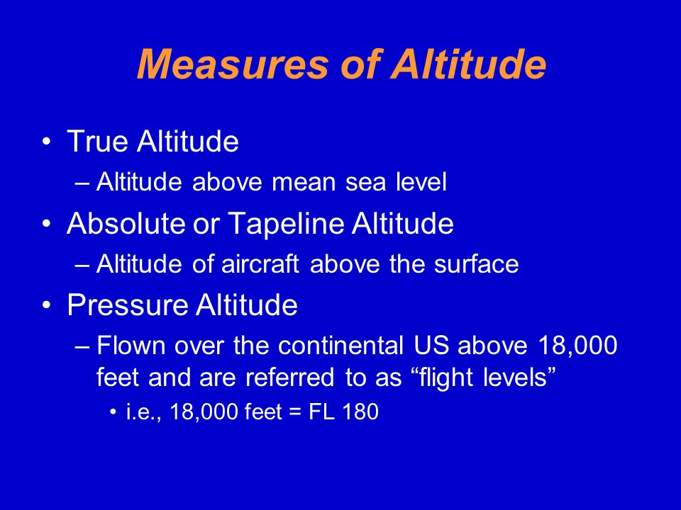 Measures of Altitude True Altitude Absolute or Tapeline Altitude