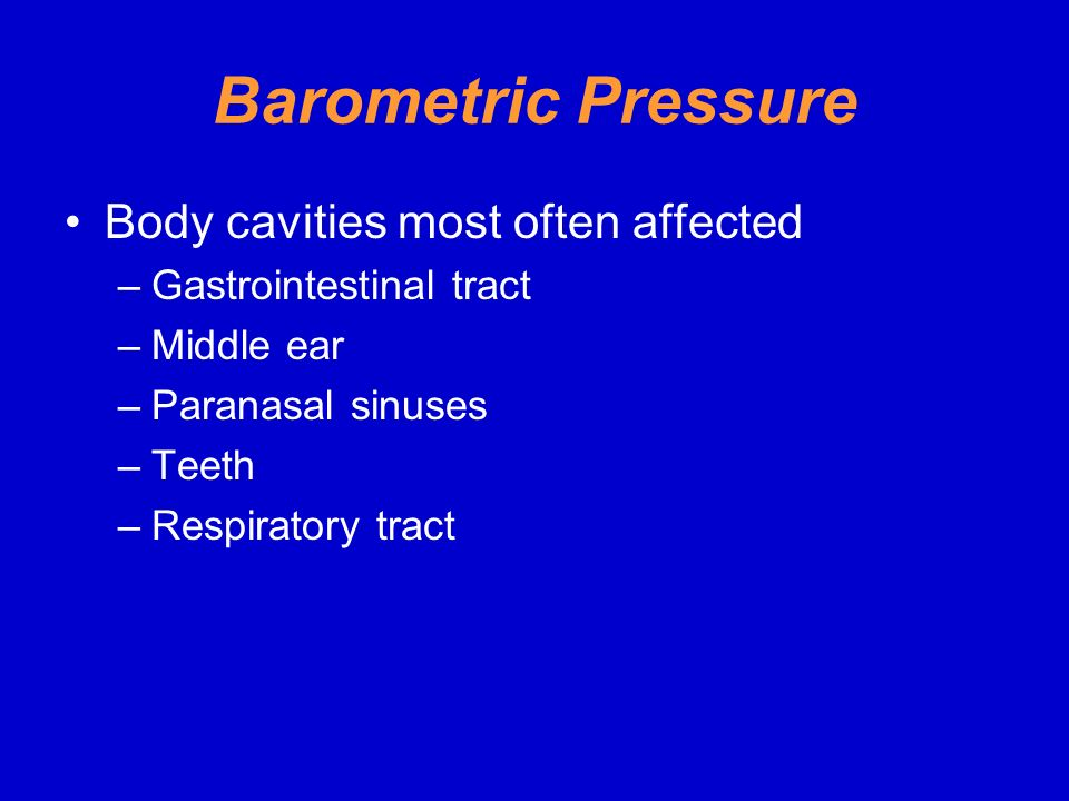 Barometric Pressure Body cavities most often affected