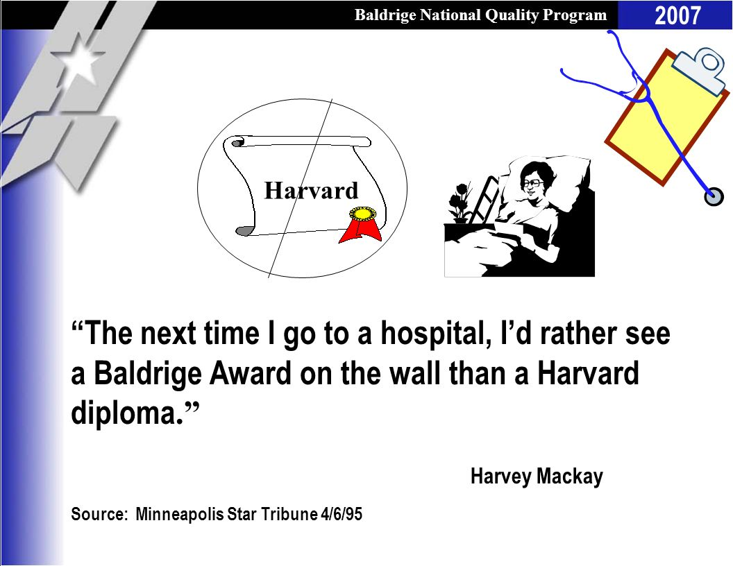 Harvard The next time I go to a hospital, I'd rather see a Baldrige Award on the wall than a Harvard diploma.