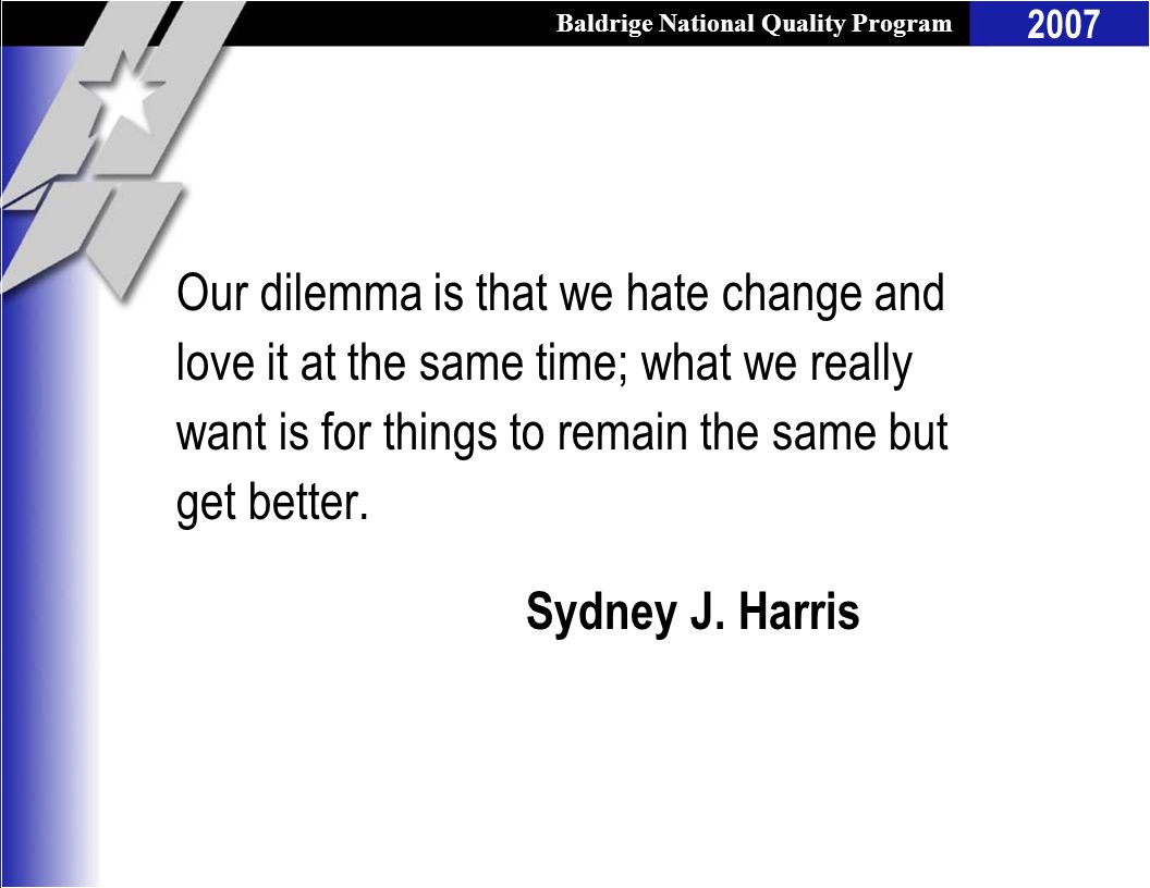 Our dilemma is that we hate change and