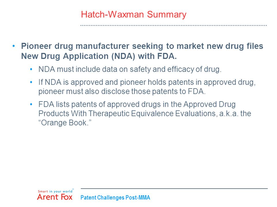 Hatch-Waxman Summary Pioneer drug manufacturer seeking to market new drug files New Drug Application (NDA) with FDA.