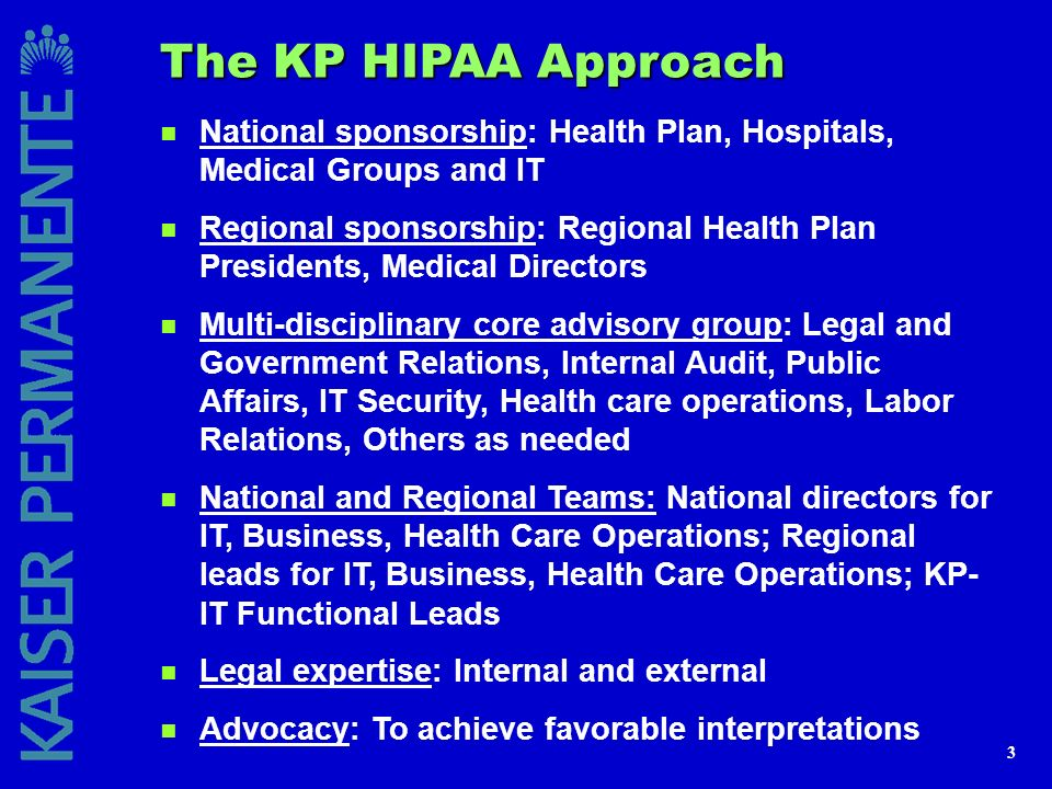 The KP HIPAA Approach National sponsorship: Health Plan, Hospitals, Medical Groups and IT.