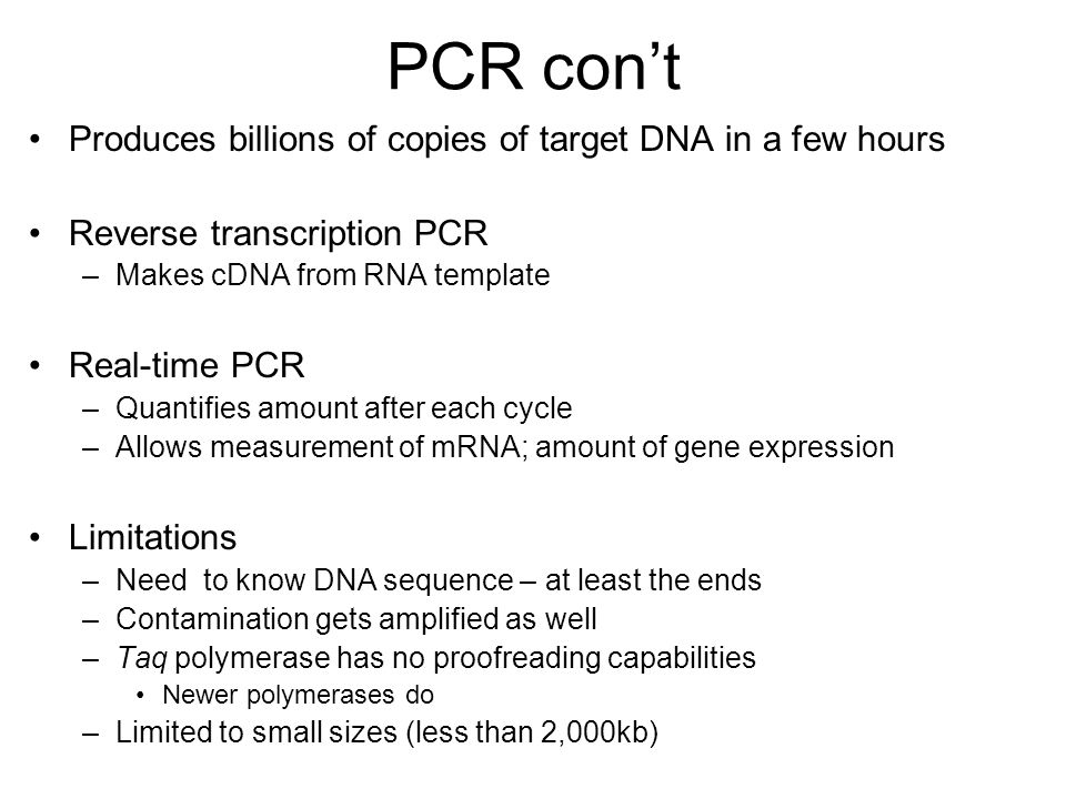 PCR con't Produces billions of copies of target DNA in a few hours