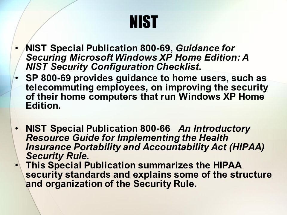NIST NIST Special Publication 800-69, Guidance for Securing Microsoft Windows XP Home Edition: A NIST Security Configuration Checklist.