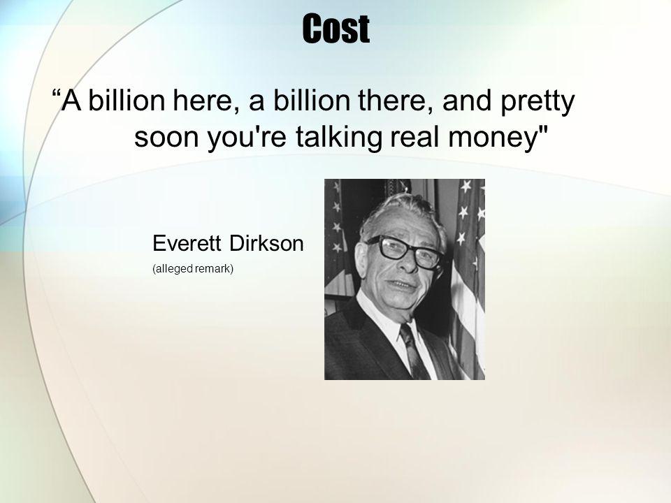 Cost A billion here, a billion there, and pretty