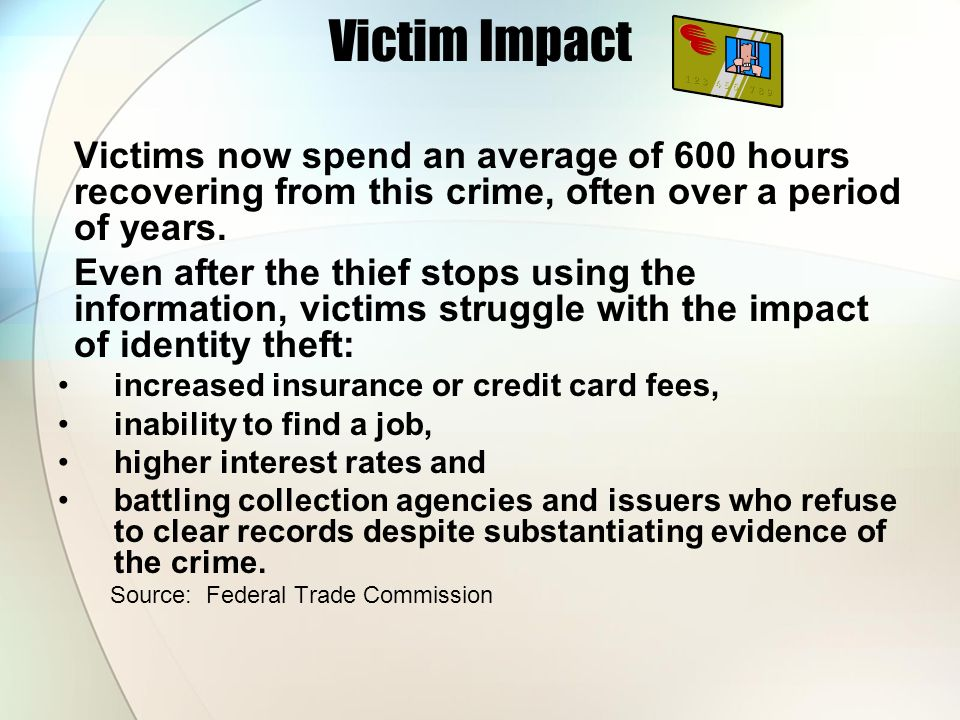 Victim Impact Victims now spend an average of 600 hours recovering from this crime, often over a period of years.