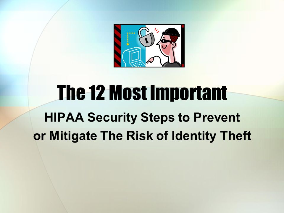 HIPAA Security Steps to Prevent or Mitigate The Risk of Identity Theft