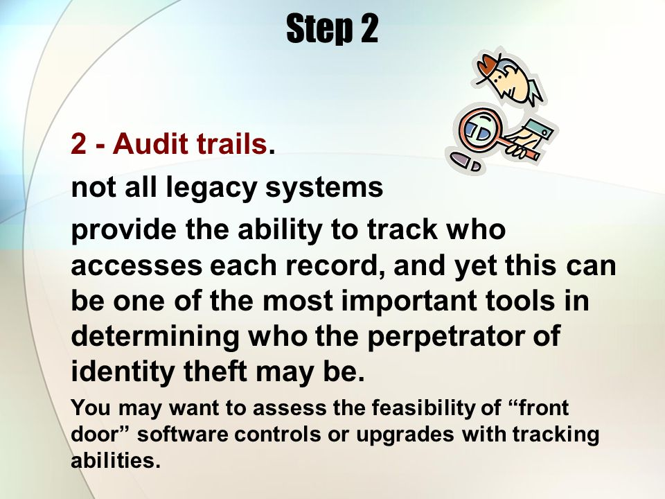 Step 2 2 - Audit trails. not all legacy systems