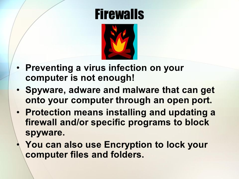 Firewalls Preventing a virus infection on your computer is not enough!