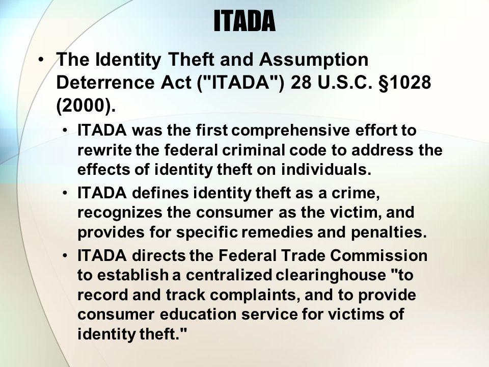 ITADA The Identity Theft and Assumption Deterrence Act ( ITADA ) 28 U.S.C. §1028 (2000).
