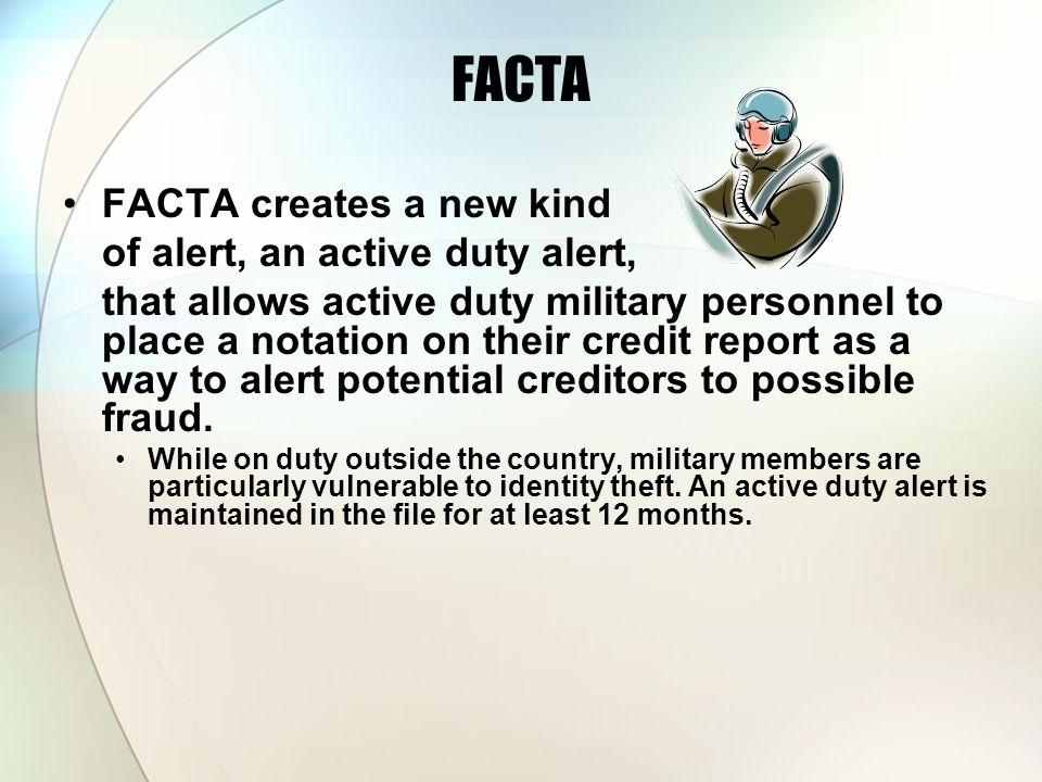 FACTA FACTA creates a new kind of alert, an active duty alert,