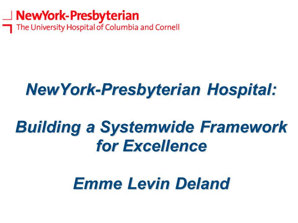 NewYork-Presbyterian Hospital: Building a Systemwide Framework for Excellence Emme Levin Deland
