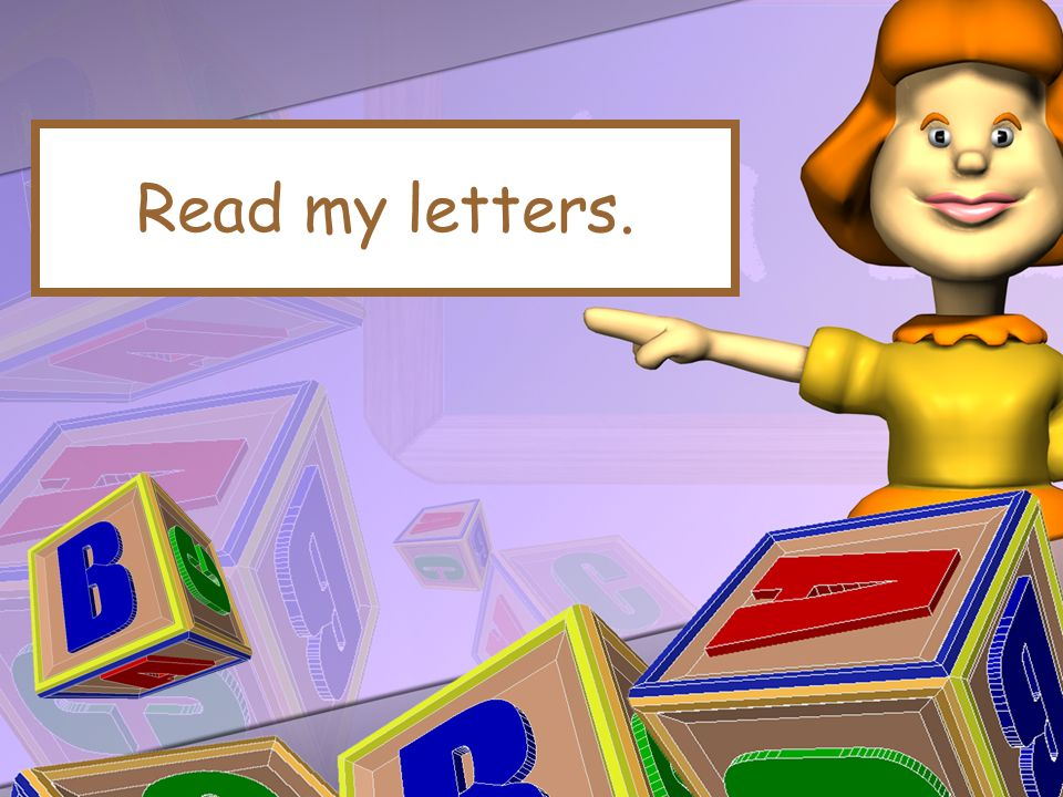 Read my letters.
