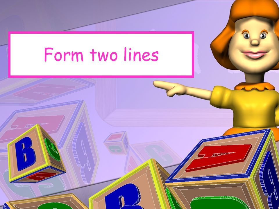 Form two lines