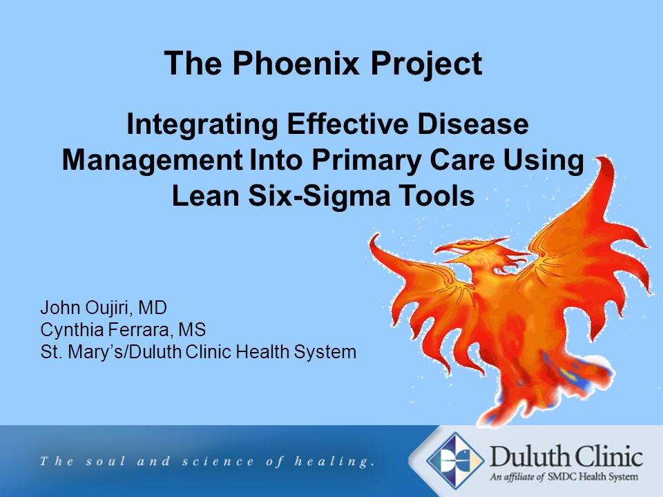 The Phoenix Project Integrating Effective Disease Management Into Primary Care Using Lean Six-Sigma Tools.