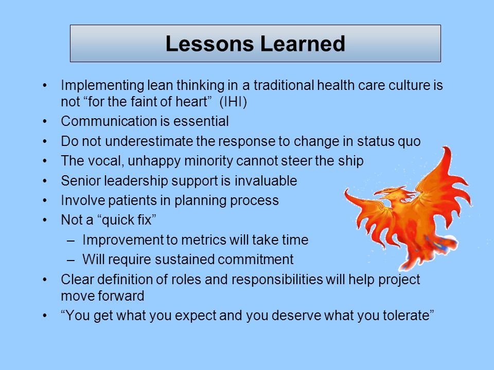 Lessons Learned Implementing lean thinking in a traditional health care culture is not for the faint of heart (IHI)