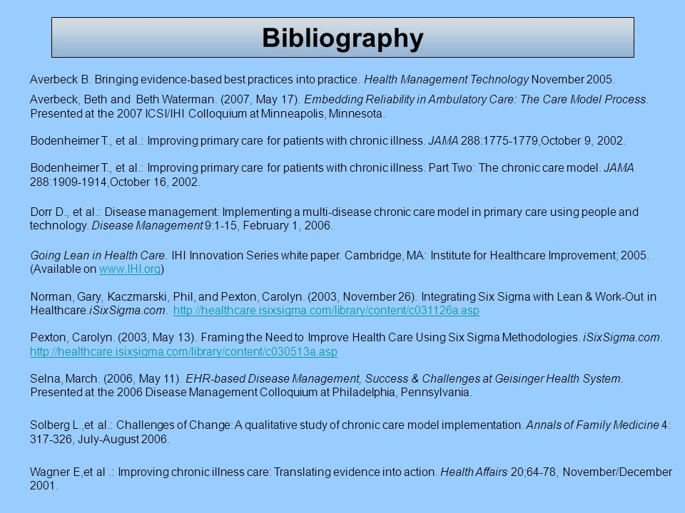 Bibliography Averbeck B. Bringing evidence-based best practices into practice. Health Management Technology November 2005.