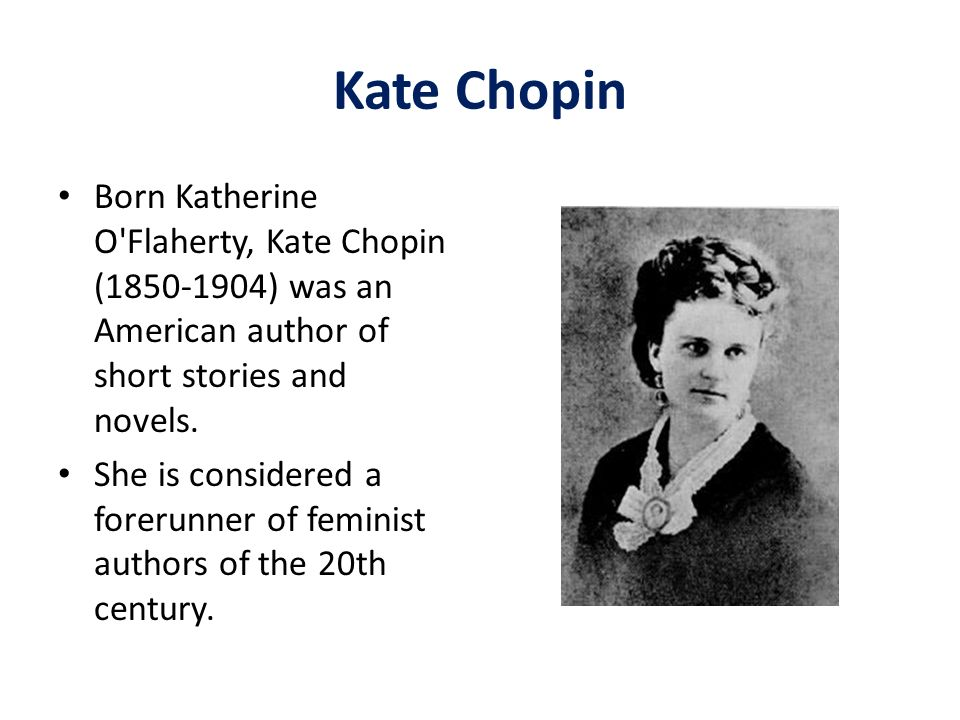 Kate Chopin Born Katherine O Flaherty, Kate Chopin ( ) was an American author of short stories and novels.