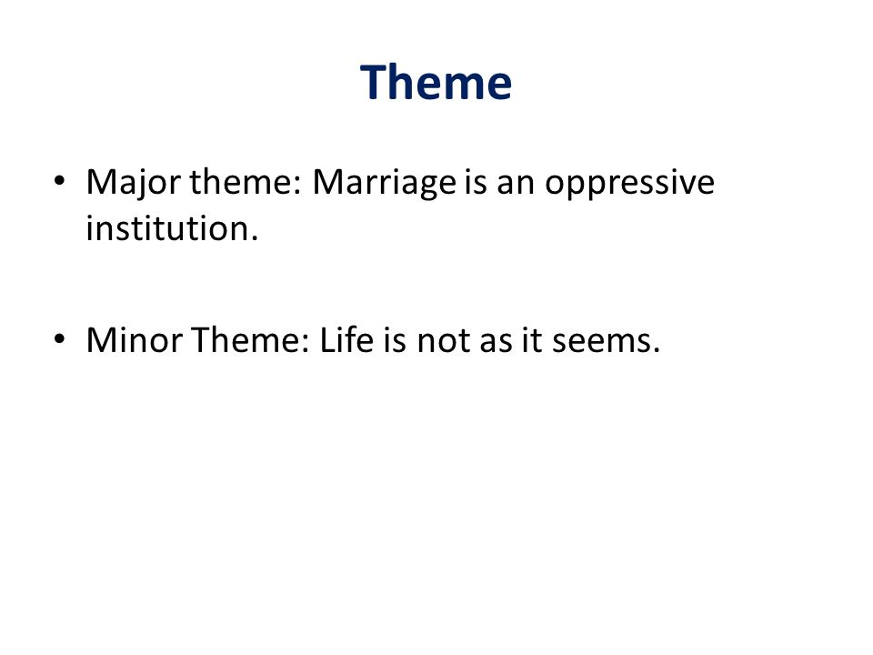 Theme Major theme: Marriage is an oppressive institution.