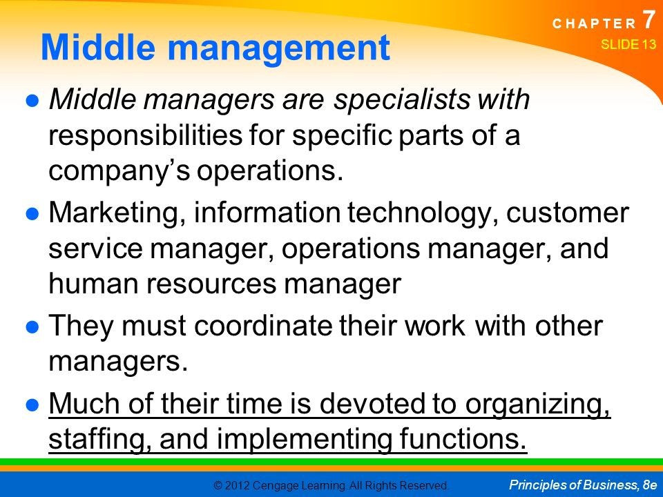 Middle management Middle managers are specialists with responsibilities for specific parts of a company's operations.