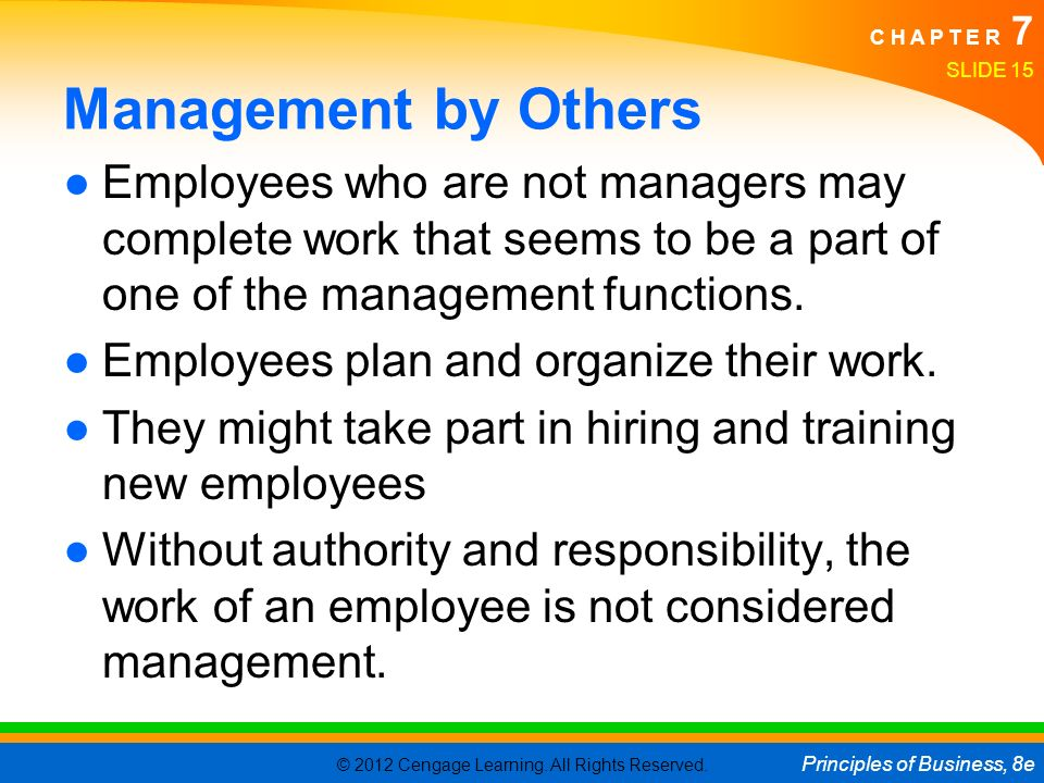 Management by Others Employees who are not managers may complete work that seems to be a part of one of the management functions.