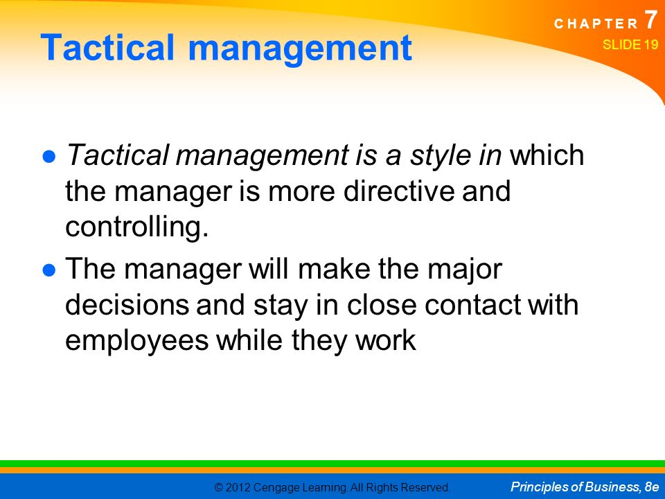 Tactical management Tactical management is a style in which the manager is more directive and controlling.