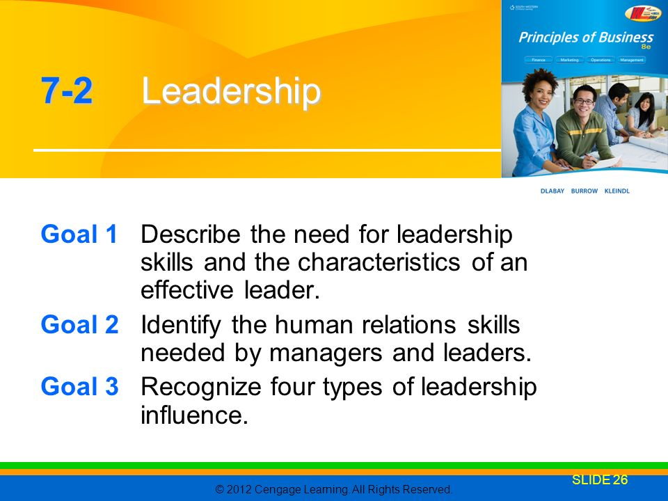 7-2 Leadership Goal 1 Describe the need for leadership skills and the characteristics of an effective leader.