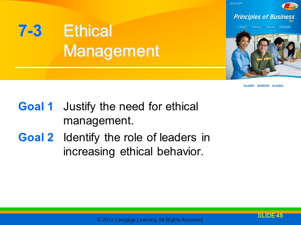 7-3 Ethical Management Goal 1 Justify the need for ethical management.