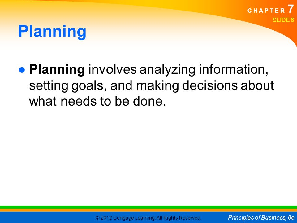 Planning Planning involves analyzing information, setting goals, and making decisions about what needs to be done.