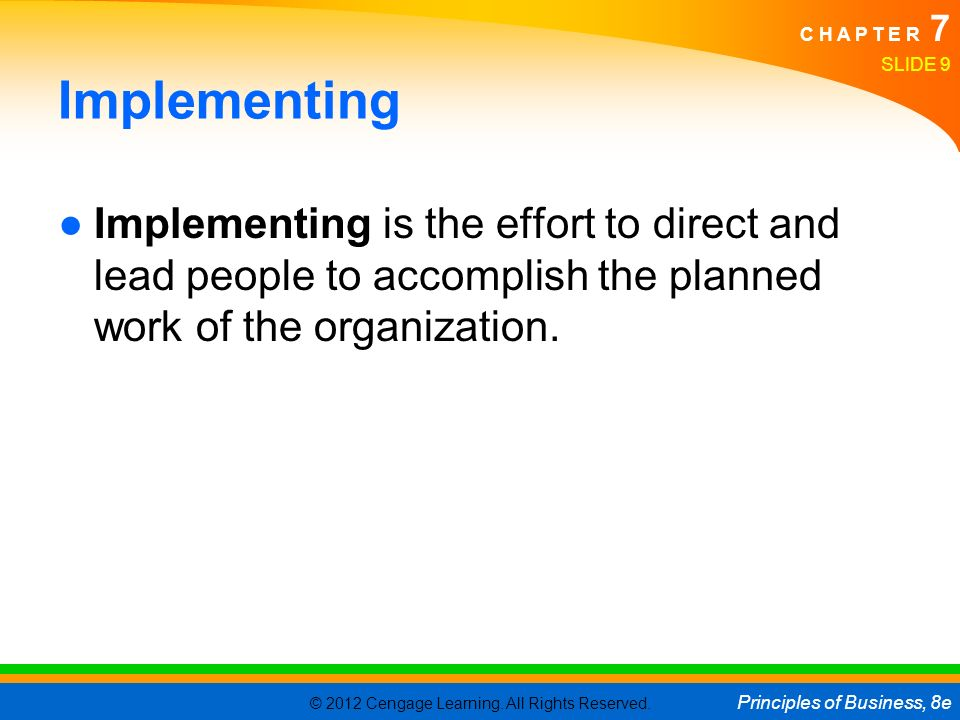 Implementing Implementing is the effort to direct and lead people to accomplish the planned work of the organization.