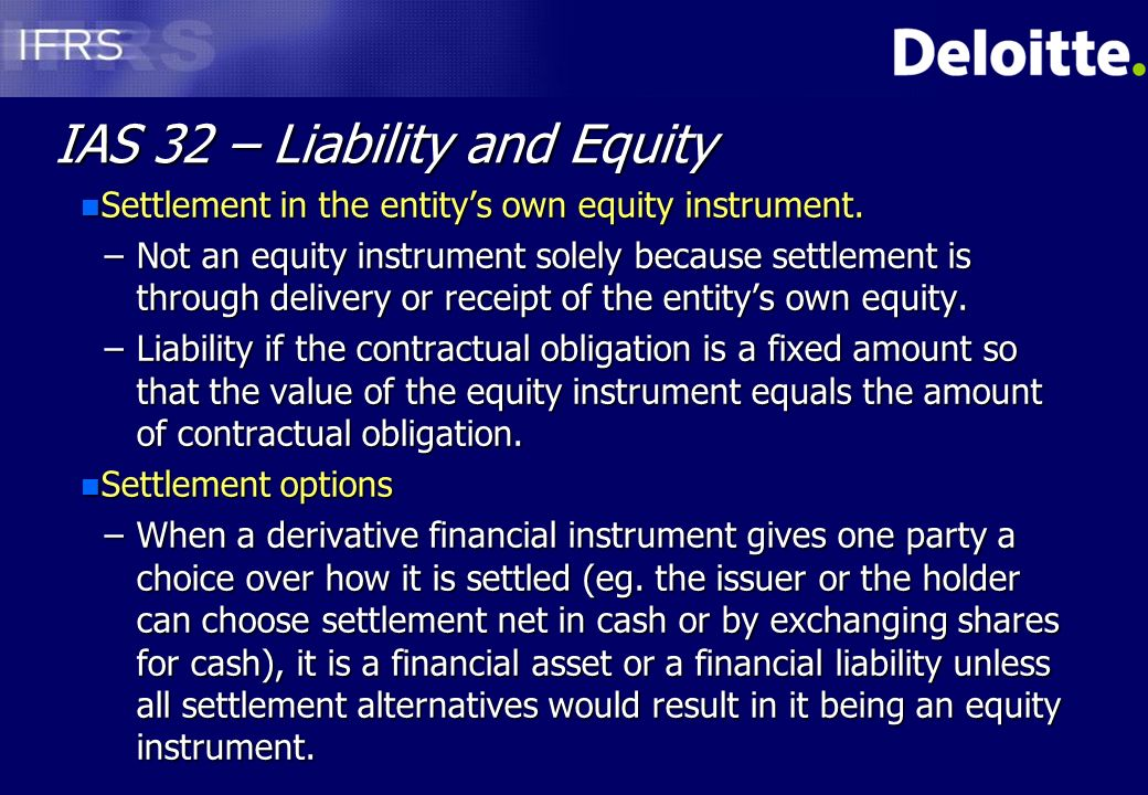 ias 32 6 ias 32 – presentation presentation from the perspective of the issueron liability and equity settlement in an entity's own equity instruments.
