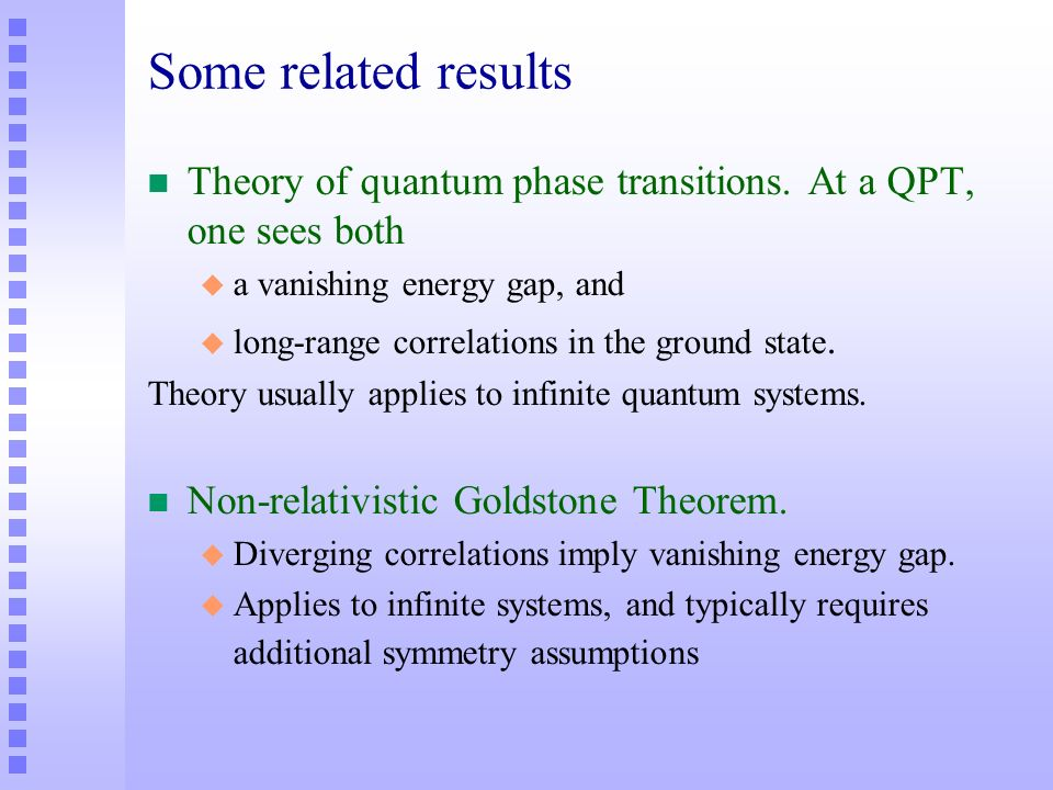 Some related results Theory of quantum phase transitions. At a QPT, one sees both. a vanishing energy gap, and.
