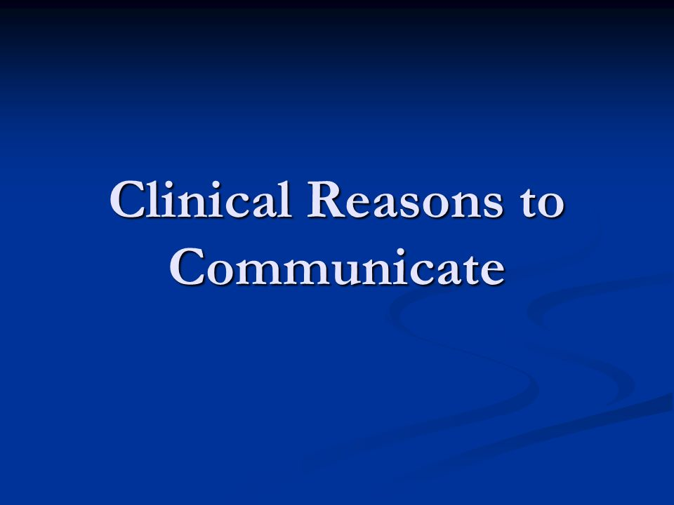 Clinical Reasons to Communicate