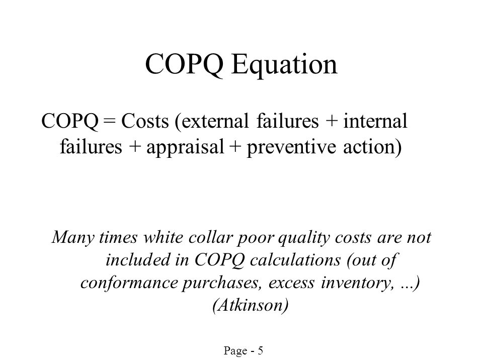 using copq to drive cost improvement The entitlement trap october 2, 2008 bnp media staff reprints copq defines the cost difference between our current process performance and perfection then the use of copq as a measure of the improvement opportunity available gives us the definition of breakthrough that may be achieved.