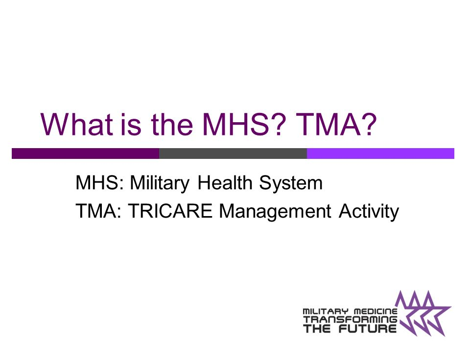 MHS: Military Health System TMA: TRICARE Management Activity