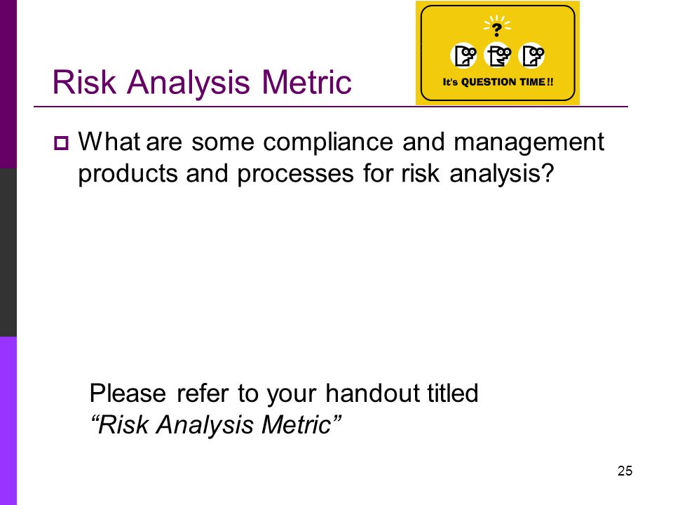 Risk Analysis Metric What are some compliance and management products and processes for risk analysis