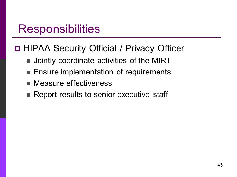 Responsibilities HIPAA Security Official / Privacy Officer