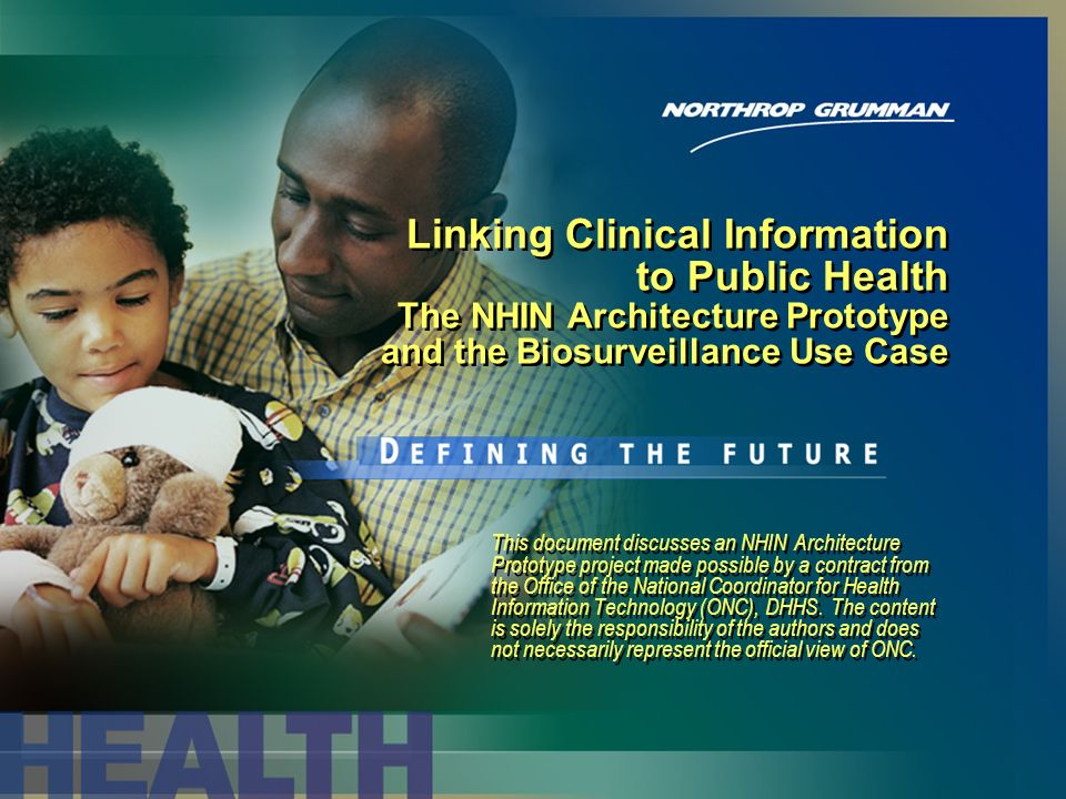 Linking Clinical Information to Public Health The NHIN Architecture Prototype and the Biosurveillance Use Case