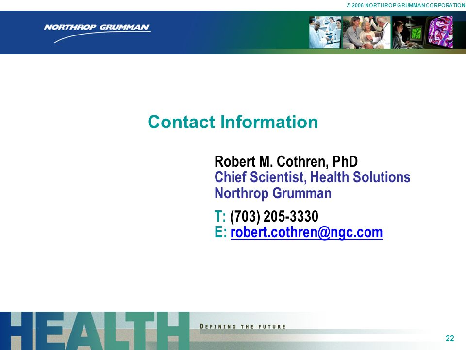 Contact InformationRobert M.Cothren, PhD Chief Scientist, Health Solutions Northrop Grumman.