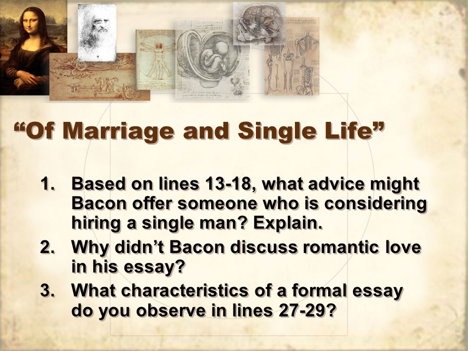 "of marraige and single life Get an answer for 'what examples of francis bacon's aphoristic style can be seen in his essays ""of marriage and single life"" and ""of parents and children."