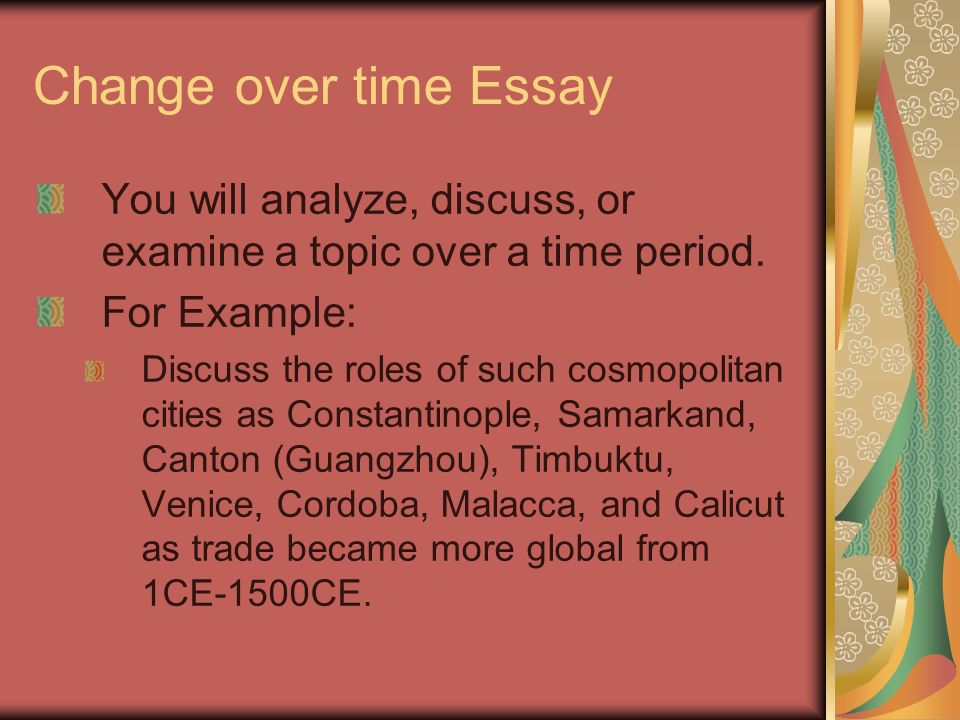change over time essay Change and continuity in rome between 100 600 ce continuity and change over time essay: india from 300 ce to 600 ce things that stayed the same in india from 300 ce to 600 ce were the gupta rule, the caste system, hinduism, scientific advances, and trade.
