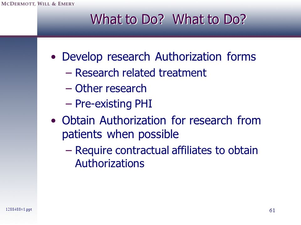 What to Do What to Do Develop research Authorization forms
